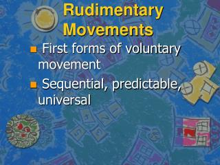Rudimentary Movements