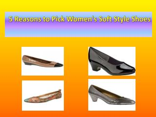 5 Reasons to Pick Women's Soft Style Shoes