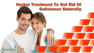 Herbal Treatment To Get Rid Of Gallstones Naturally