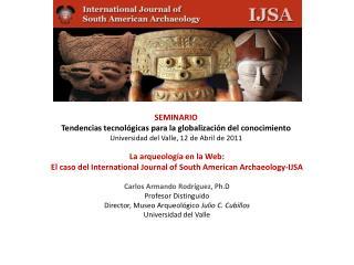 SEMINARIO Tendencias tecnol gicas para la globalizaci n del conocimiento Universidad del Valle, 12 de Abril de 2011
