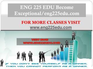 ENG 225 EDU Become Exceptional/eng225edu.com