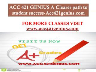 ACC 421 GENIUS A Clearer path to student success-Acc421genius.com