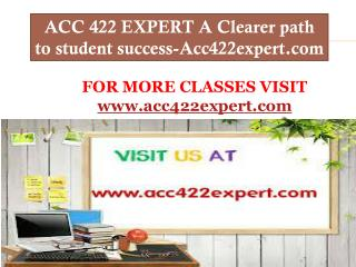ACC 422 EXPERT A Clearer path to student success-Acc422expert.com