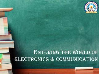 Entering the world of electronics & communication