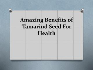 Amazing benefits of tamarind seed for health