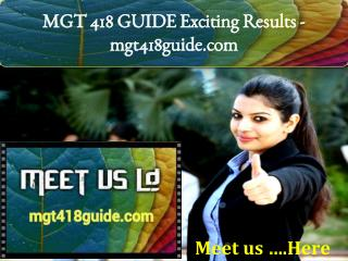 MGT 418 GUIDE Exciting Results -mgt418guide.com