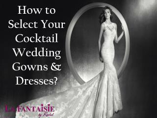 How to Select Your Cocktail Wedding Gowns & Dresses?