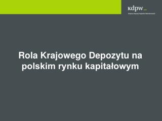 Rola Krajowego Depozytu na polskim rynku kapitalowym