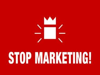 Stop Marketing!