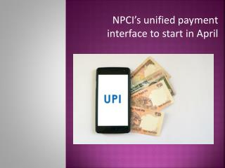 NPCI's unified payment interface to start in April