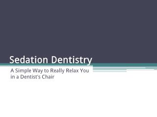 Sedation Dentistry - Creating a Pain Free Experience