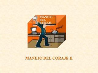 MANEJO DEL CORAJE II