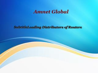 SubtitleLeading Distributors of Routers