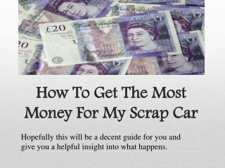 How To Get The Most Money For My Scrap Car
