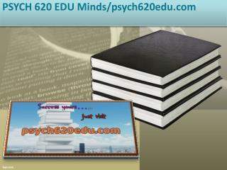 PSYCH 620 EDU Minds/psych620edu.com