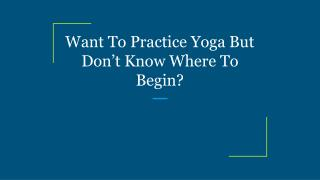 Want To Practice Yoga But Don't Know Where To Begin?