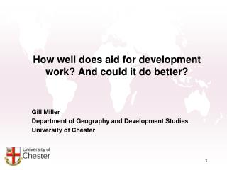 How well does aid for development work And could it do better   Gill Miller Department of Geography and Development Stud