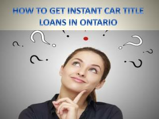 Get Instant car title loans in Ontario