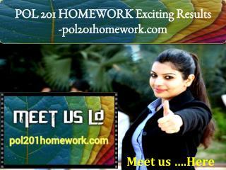 POL 201 HOMEWORK Exciting Results -pol201homework.com