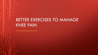 Better Exercises To Manage Knee Pain