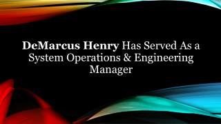 DeMarcus Henry Has Served As a System Operations & Engineering Manager