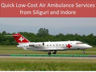 Quick Low-Cost Air Ambulance Services from Siliguri and Indore