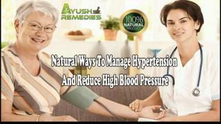 Natural Ways To Manage Hypertension And Reduce High Blood Pressure