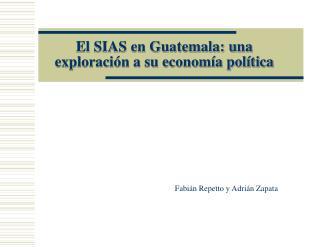 El SIAS en Guatemala: una exploraci n a su econom a pol tica