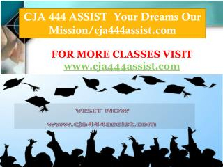 CJA 444 ASSIST  Your Dreams Our Mission/cja444assist.com