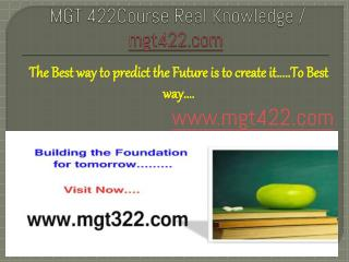MGT 422Course Real Knowledge / mgt422.com