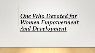 One Who Devoted for Women Empowerment And Development