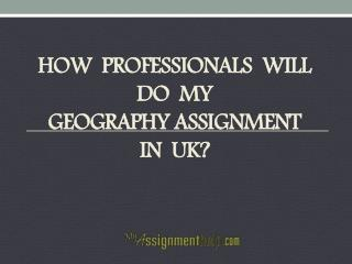 How Professionals Will Do My Geography Assignment in UK?
