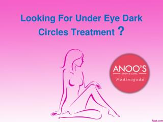 Under Eye Dark Circles Treatment IN Hyderabad - Anoosmadinaguda