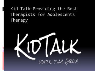 Kid Talk-Providing the Best Therapists for Adolescents Therapy