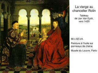 La vierge au chancelier Rolin Tableau  de Jan Van Eyck,  vers 1435    66 x 62 cm. Peinture   l huile sur panneaux de ch