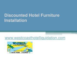 Discounted Hotel Furniture Installation - www.westcoasthotelliquidation.com