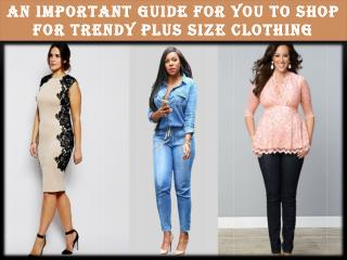 An Important Guide For You To Shop For Trendy Plus Size Clothing