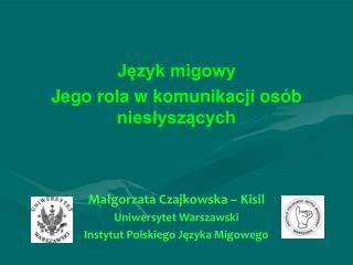 Jezyk migowy  Jego rola w komunikacji os b nieslyszacych    Malgorzata Czajkowska   Kisil Uniwersytet Warszawski  Instyt