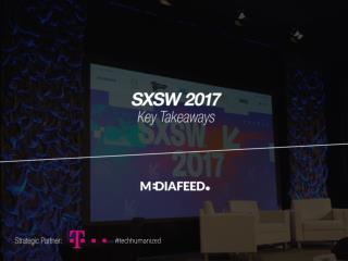 SXSW 2017 Key Trends & Takeaways