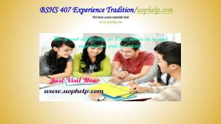 BSHS 407 Experience Tradition/uophelp.com