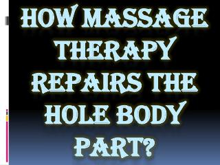 How Massage Therapy Repairs the Hole Body Part?