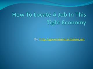 How To Locate A Job In This Tight Economy