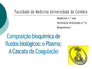 Composi  o bioqu mica de fluidos biol gicos: o Plasma; A Cascata da Coagula  o