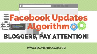 Facebook Updates Algorithm. Bloggers, Pay Attention!