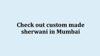 Check out custom made sherwani in Mumbai