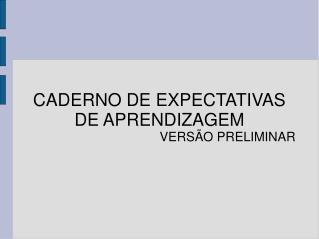 CADERNO DE EXPECTATIVAS DE APRENDIZAGEM   VERS O PRELIMINAR