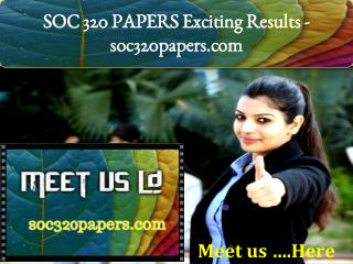 SOC 320 PAPERS Exciting Results -soc320papers.com