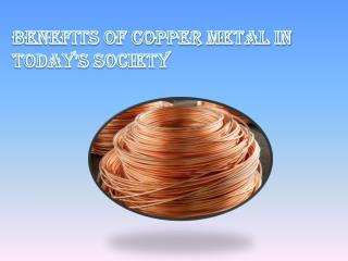 Benefits Of Copper Metal In Today's Society