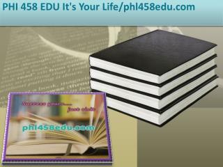 PHI 458 EDU It's Your Life/phl458edu.com