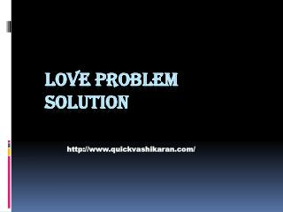 love problem solution- quickvashikaran.com- Vashikaran Specialist Astrologer- Black Magic Specialist- Lost Love Back by